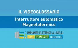 INTERRUTTORE AUTOMATICO MAGNETOTERMICO - VIDEOGLOSSARIO IMPIANTI A LIVELLI